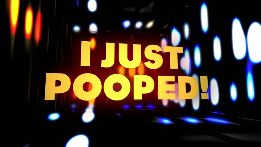 """Camera flies towards the text """"I just pooped!"""" on a colourful background."""