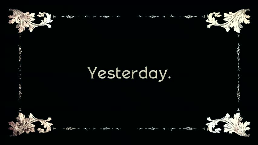 A re-created film frame from the silent movies era, showing an intertitle text: yesterday, today, tomorrow (three parts).