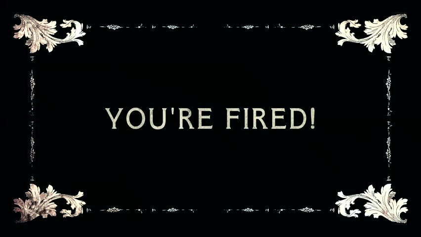 A re-created film frame from the silent movies era, showing an intertitle text: you're fired!