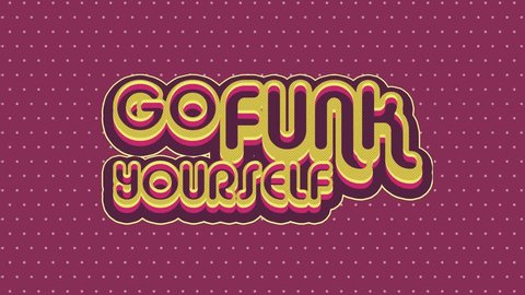 """Go Funk Yourself"" retro animated text."