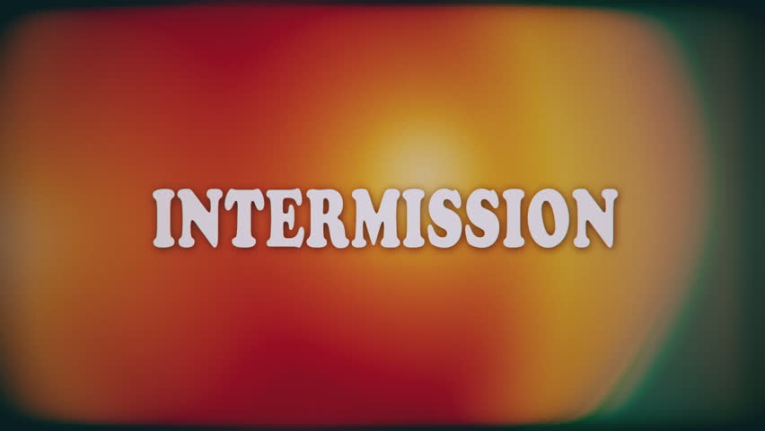 Intermission text in vintage, retro film or videotape era font and color style.